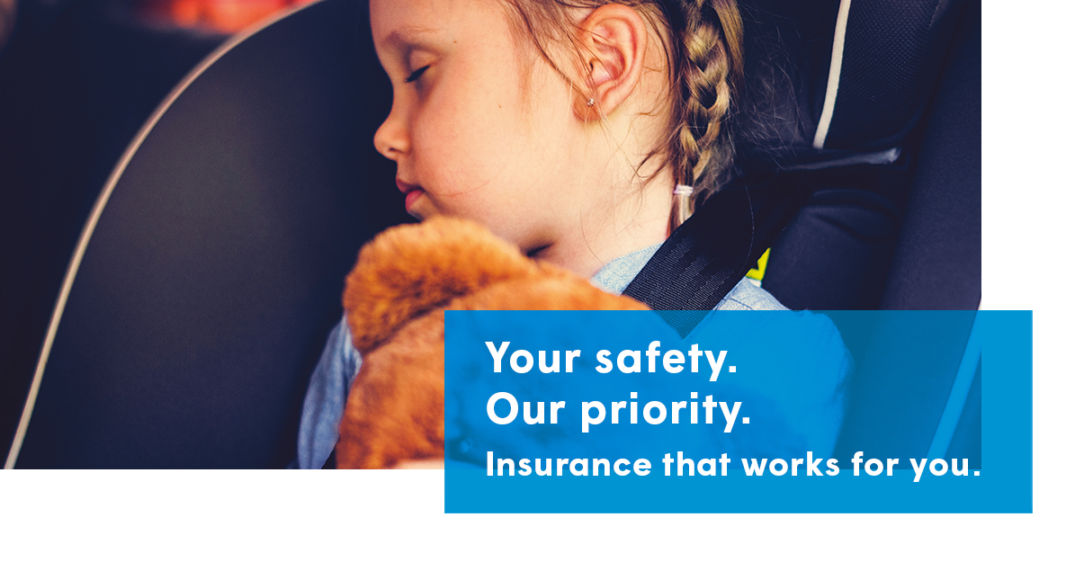 Your safety. Our priority. Insurance that works for you.